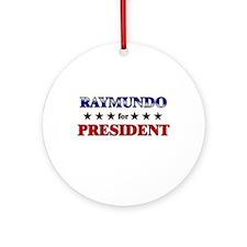RAYMUNDO for president Ornament (Round)