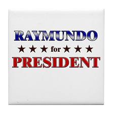 RAYMUNDO for president Tile Coaster