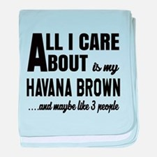All I care about is my Havana Brown baby blanket