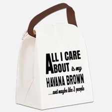 All I care about is my Havana Bro Canvas Lunch Bag
