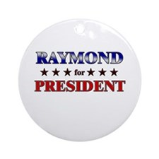 RAYMOND for president Ornament (Round)