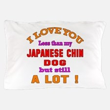 I love you less than my Japanese Chin Pillow Case