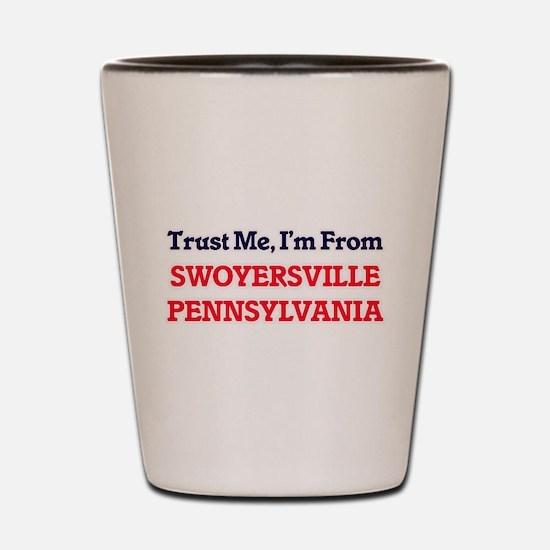 Trust Me, I'm from Swoyersville Pennsyl Shot Glass