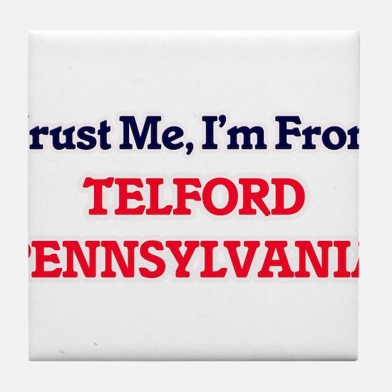 Trust Me, I'm from Telford Pennsylvan Tile Coaster