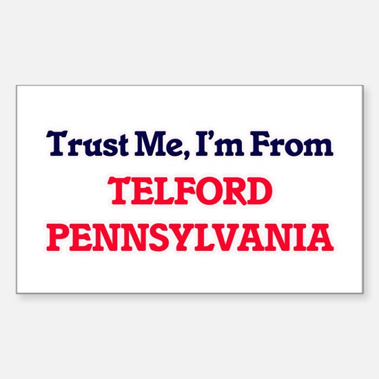 Trust Me, I'm from Telford Pennsylvania Decal