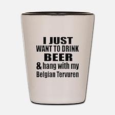 Hang With My Belgian Tervuren Shot Glass