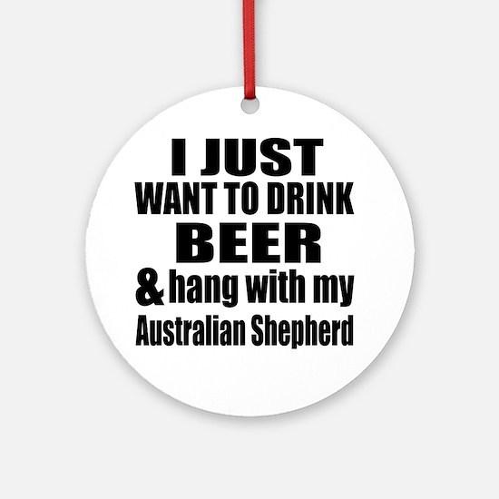 Hang With My Australian Shepherd Round Ornament