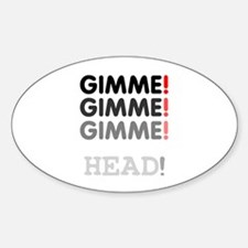 GIMME! GIMME! GIMME! - HEAD! Decal