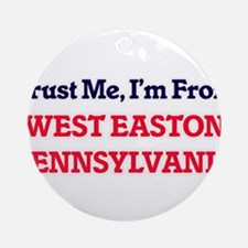 Trust Me, I'm from West Easton Penn Round Ornament
