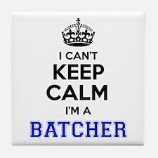 I can't keep calm Im BATCHER Tile Coaster