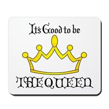 It's Good to be the QUEEN in Gold Mousepad