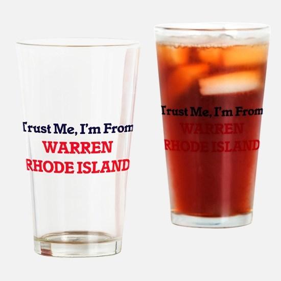 Trust Me, I'm from Warren Rhode Isl Drinking Glass