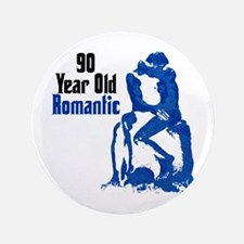 """90 Year Old Romantic, 90th 3.5"""" Button"""