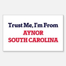 Trust Me, I'm from Aynor South Carolina Decal
