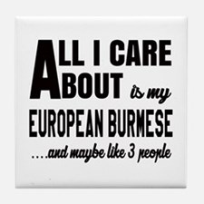 All I care about is my European Burme Tile Coaster