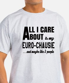All I care about is my Euro-chausie T-Shirt