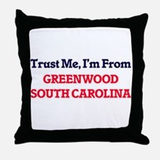 Trust Me, I'm from Greenwood South Ca Throw Pillow