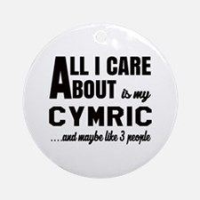 All I care about is my Cymric Round Ornament