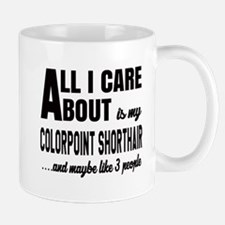All I care about is my Colorpoint Short Mug
