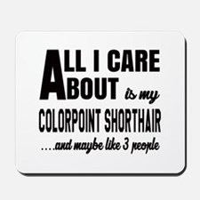 All I care about is my Colorpoint Shorth Mousepad