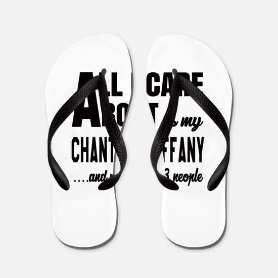 All I care about is my Chantilly Tiffan Flip Flops