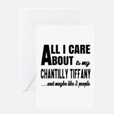 All I care about is my Chantilly Tif Greeting Card