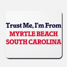 Trust Me, I'm from Myrtle Beach South Ca Mousepad