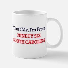 Trust Me, I'm from Ninety Six South Carolina Mugs