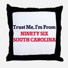 Trust Me, I'm from Ninety Six South C Throw Pillow