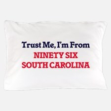 Trust Me, I'm from Ninety Six South Ca Pillow Case