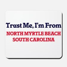 Trust Me, I'm from North Myrtle Beach So Mousepad
