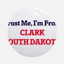 Trust Me, I'm from Clark South Dako Round Ornament