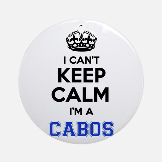 I can't keep calm Im CABOS Round Ornament