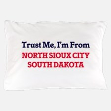 Trust Me, I'm from North Sioux City So Pillow Case