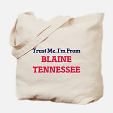 Trust Me, I'm from Blaine Tennessee Tote Bag