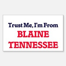 Trust Me, I'm from Blaine Tennessee Decal