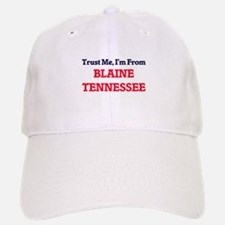 Trust Me, I'm from Blaine Tennessee Baseball Baseball Cap