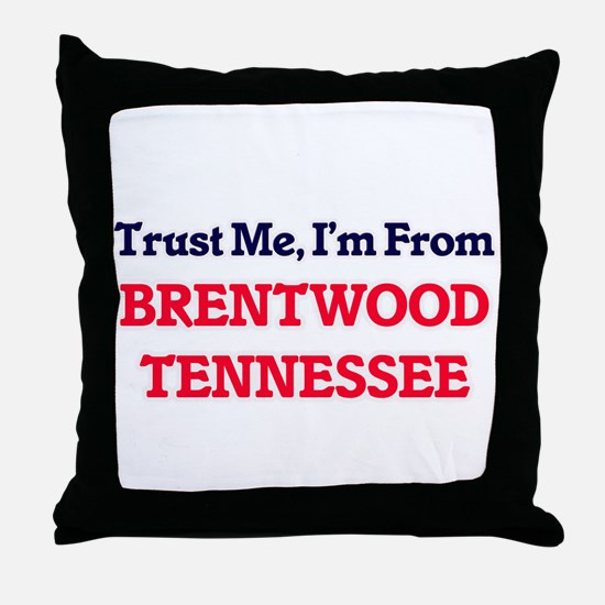 Trust Me, I'm from Brentwood Tennesse Throw Pillow