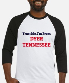 Trust Me, I'm from Dyer Tennessee Baseball Jersey
