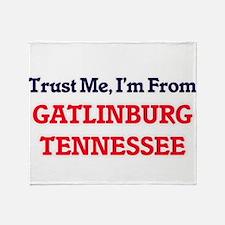 Trust Me, I'm from Gatlinburg Tennes Throw Blanket