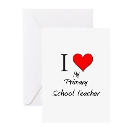 I Love My Primary School Teacher Greeting Cards (P