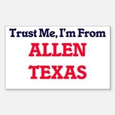 Trust Me, I'm from Allen Texas Decal