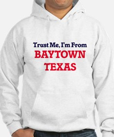 Trust Me, I'm from Baytown Texas Hoodie