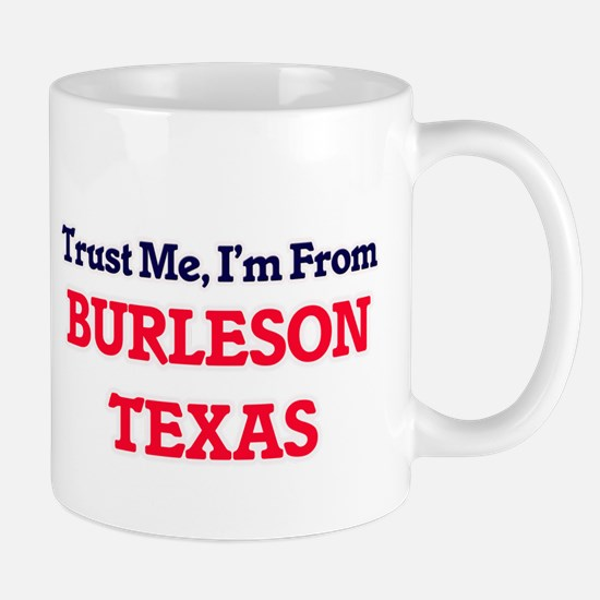 Trust Me, I'm from Burleson Texas Mugs