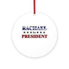 RACHAEL for president Ornament (Round)