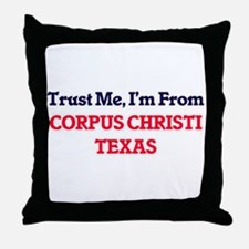 Trust Me, I'm from Corpus Christi Tex Throw Pillow