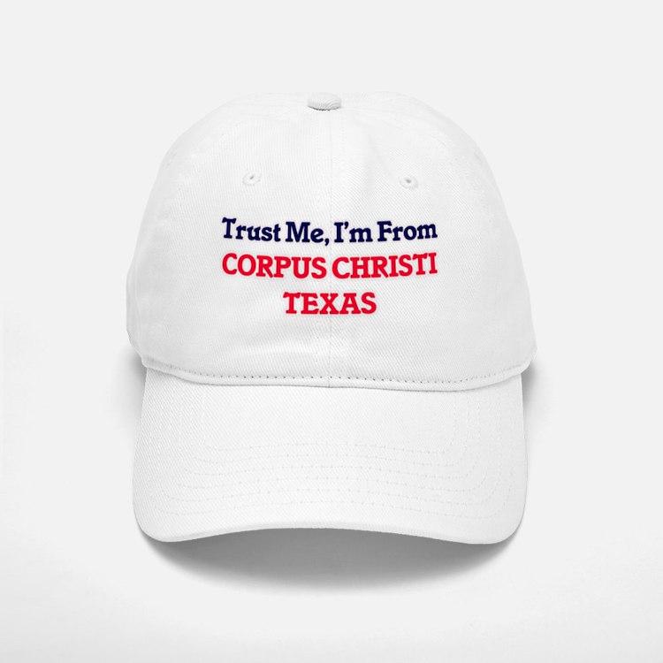 Trust Me, I'm from Corpus Christi Texas Baseball Baseball Cap