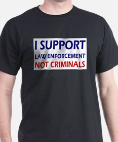 I support law enforcement not crimin T-Shirt