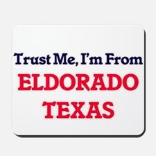 Trust Me, I'm from Eldorado Texas Mousepad