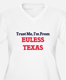 Trust Me, I'm from Euless Texas Plus Size T-Shirt